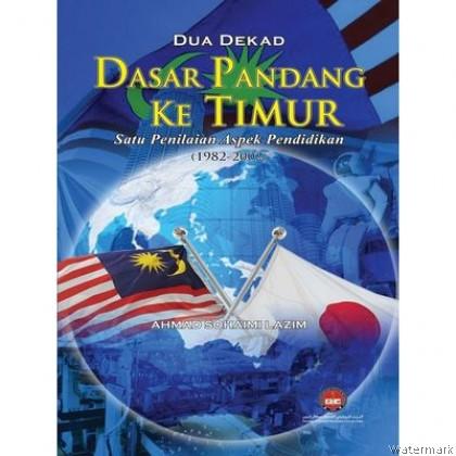 DUA DEKAD DASAR PANDANG KE TIMUR SATU PENILAIAN ASPEK PENDIDIKAN (1982-2002)